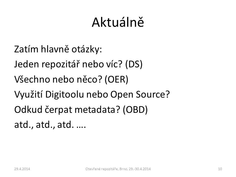 Aktuálně Zatím hlavně otázky: Jeden repozitář nebo víc? (DS) Všechno nebo něco? (OER) Využití Digitoolu nebo Open Source? Odkud čerpat metadata? (OBD)