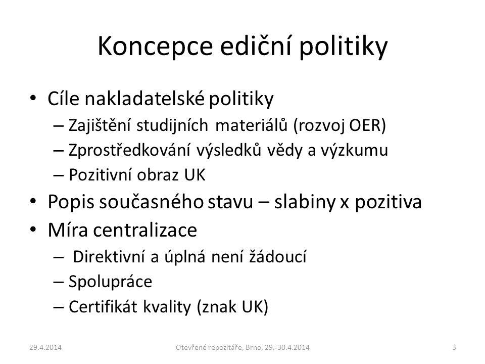 Koncepce ediční politiky Cíle nakladatelské politiky – Zajištění studijních materiálů (rozvoj OER) – Zprostředkování výsledků vědy a výzkumu – Pozitiv