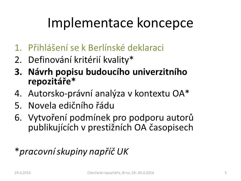 Implementace koncepce 1.Přihlášení se k Berlínské deklaraci 2.Definování kritérií kvality* 3.Návrh popisu budoucího univerzitního repozitáře* 4.Autors