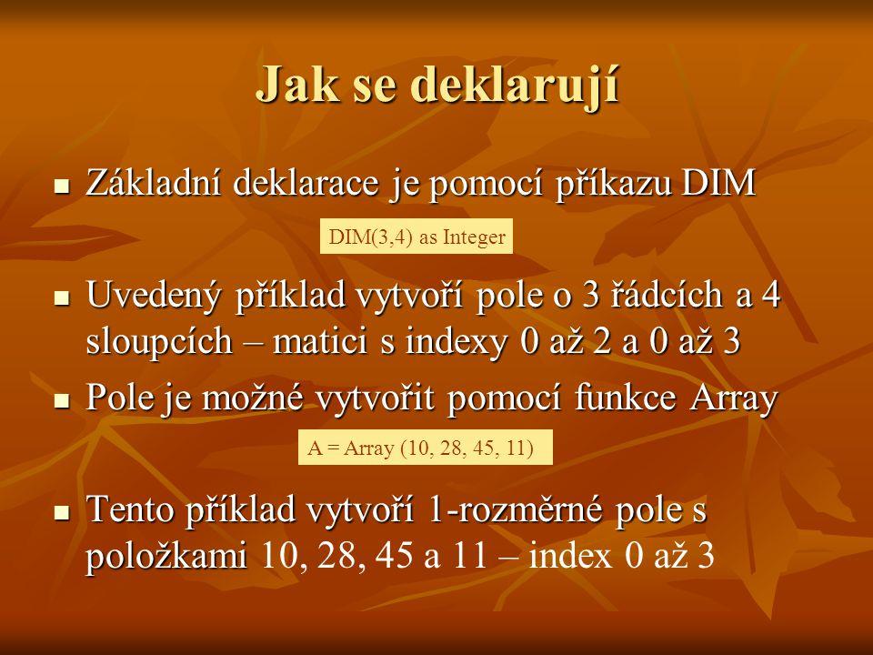 Jak se deklarují Základní deklarace je pomocí příkazu DIM Základní deklarace je pomocí příkazu DIM Uvedený příklad vytvoří pole o 3 řádcích a 4 sloupc