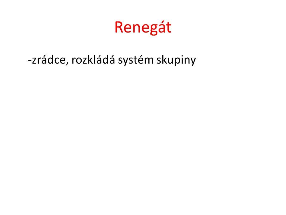 Renegát -zrádce, rozkládá systém skupiny