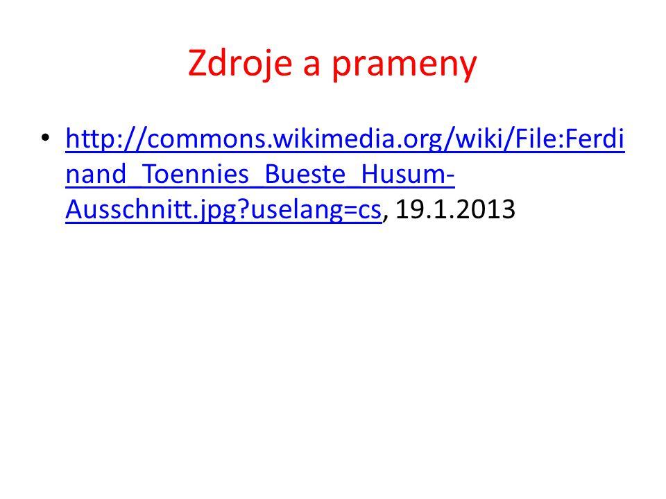 Zdroje a prameny http://commons.wikimedia.org/wiki/File:Ferdi nand_Toennies_Bueste_Husum- Ausschnitt.jpg uselang=cs, 19.1.2013 http://commons.wikimedia.org/wiki/File:Ferdi nand_Toennies_Bueste_Husum- Ausschnitt.jpg uselang=cs