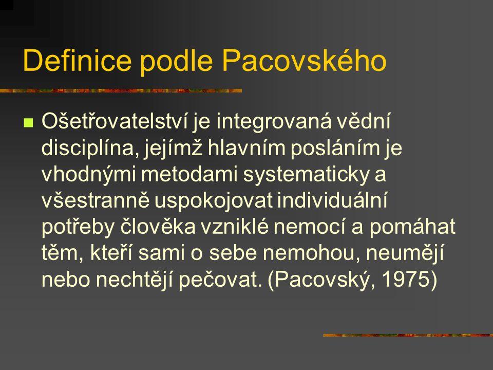 Definice podle Pacovského Ošetřovatelství je integrovaná vědní disciplína, jejímž hlavním posláním je vhodnými metodami systematicky a všestranně uspo