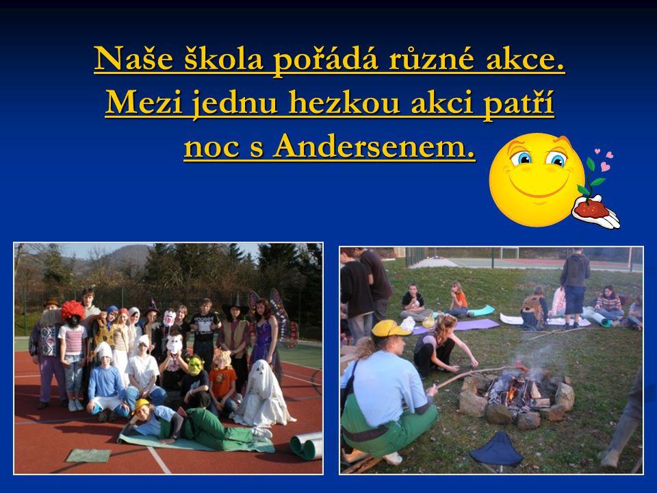 Naše škola pořádá různé akce. Mezi jednu hezkou akci patří noc s Andersenem.