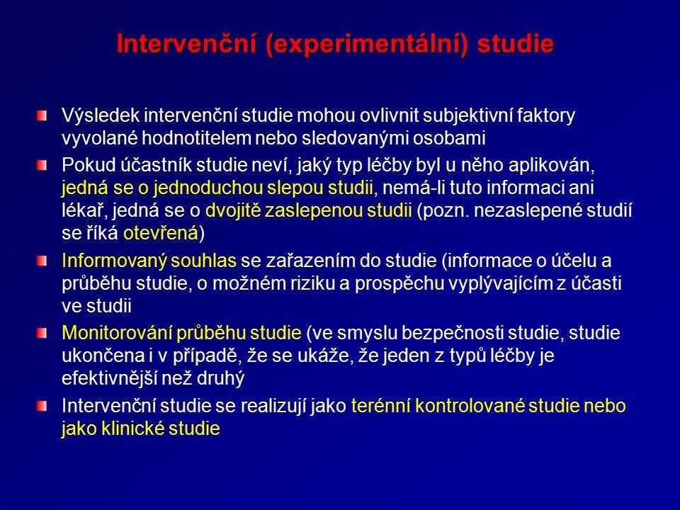 Intervenční (experimentální) studie Výsledek intervenční studie mohou ovlivnit subjektivní faktory vyvolané hodnotitelem nebo sledovanými osobami Pokud účastník studie neví, jaký typ léčby byl u něho aplikován, jedná se o jednoduchou slepou studii, nemá-li tuto informaci ani lékař, jedná se o dvojitě zaslepenou studii (pozn.