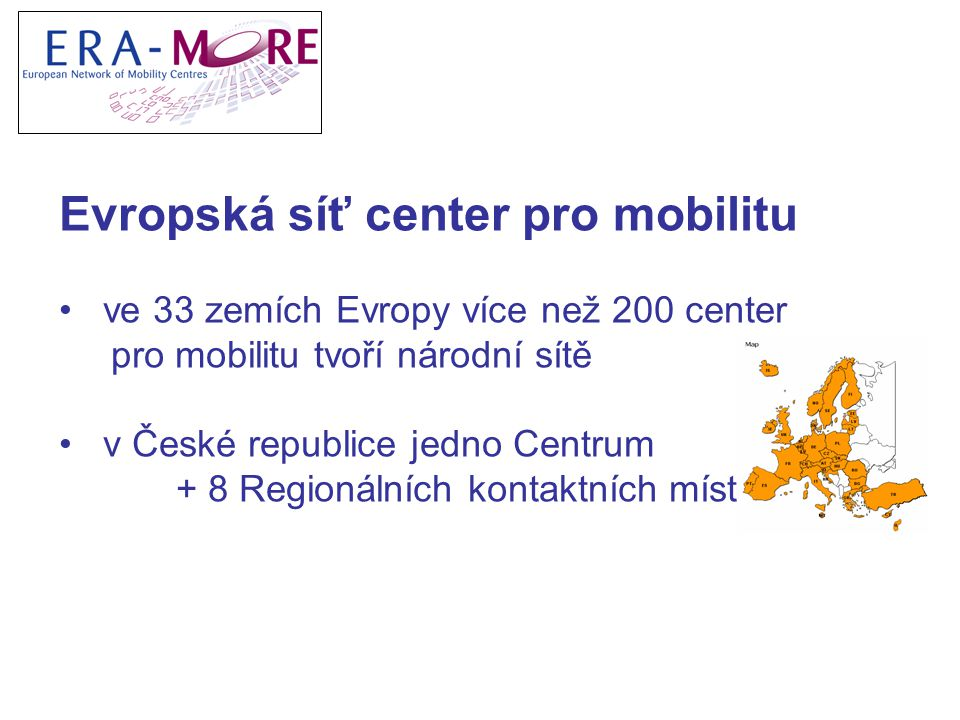 Evropská síť center pro mobilitu ve 33 zemích Evropy více než 200 center pro mobilitu tvoří národní sítě v České republice jedno Centrum + 8 Regionálních kontaktních míst