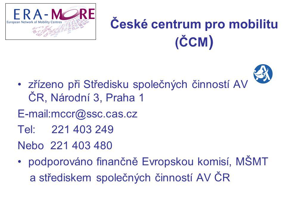 České centrum pro mobilitu (ČCM ) zřízeno při Středisku společných činností AV ČR, Národní 3, Praha 1 E-mail:mccr@ssc.cas.cz Tel: 221 403 249 Nebo 221