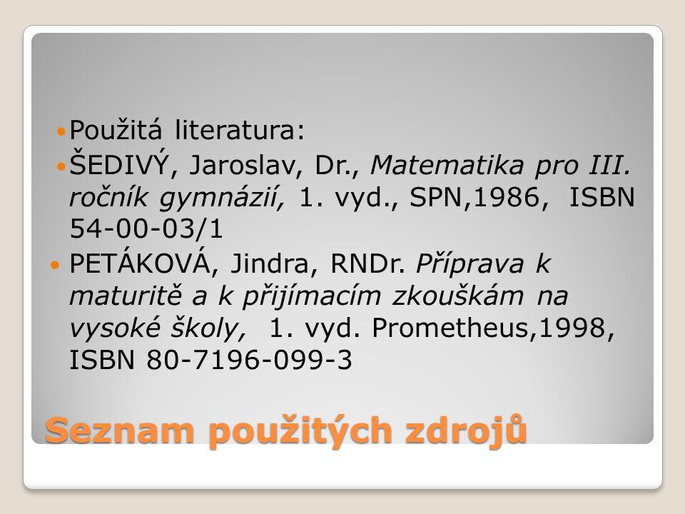 Seznam použitých zdrojů Použitá literatura: ŠEDIVÝ, Jaroslav, Dr., Matematika pro III.