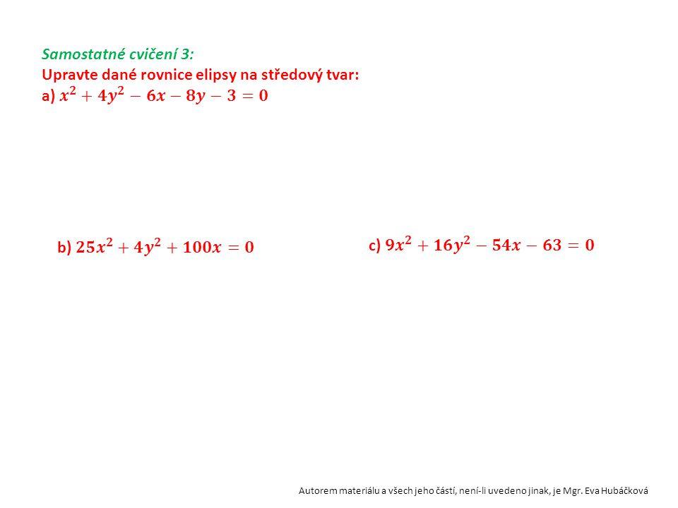 Příklad 3 Upravte obecnou rovnici na středový tvar, rozhodněte, zda rovnice je rovnicí elipsy. V případě, že se jedná o elipsu, určete souřadnice stře