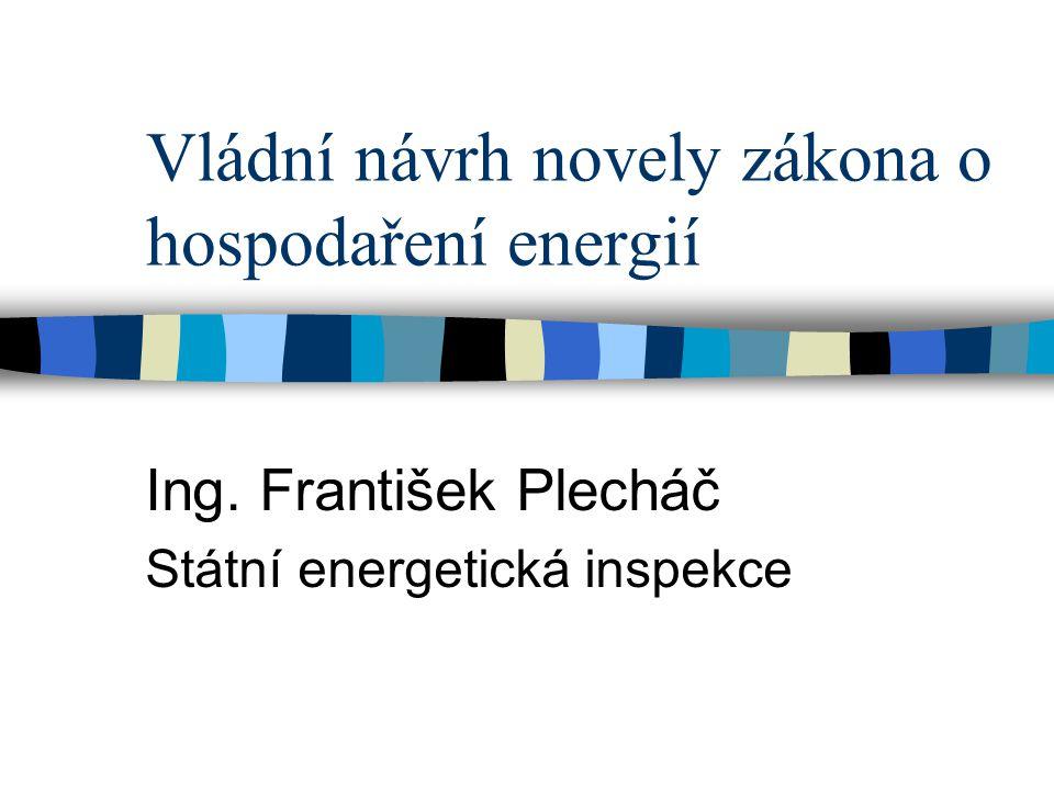 Vládní návrh novely zákona o hospodaření energií Ing. František Plecháč Státní energetická inspekce