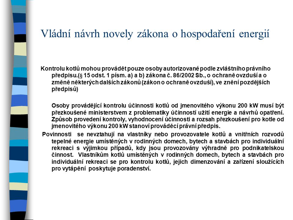 Vládní návrh novely zákona o hospodaření energií Kontrolu kotlů mohou provádět pouze osoby autorizované podle zvláštního právního předpisu.(§ 15 odst.