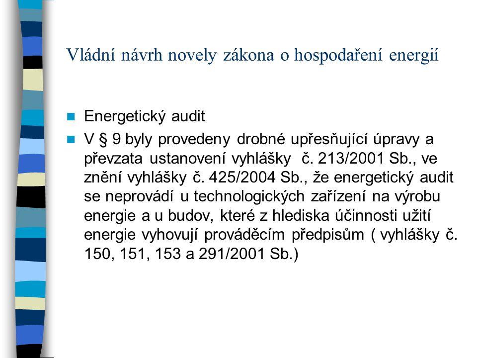 Vládní návrh novely zákona o hospodaření energií Energetický audit V § 9 byly provedeny drobné upřesňující úpravy a převzata ustanovení vyhlášky č.