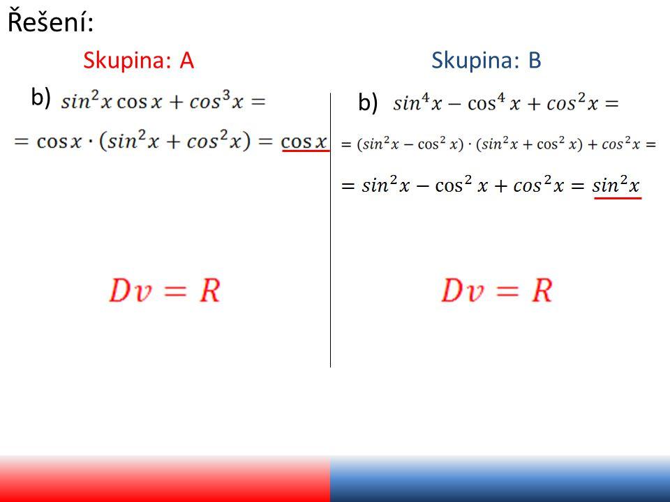 Řešení: Skupina: A b) Skupina: B
