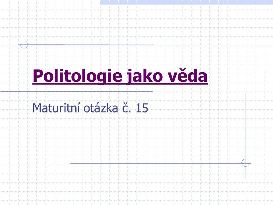 Maturitní otázka č. 15 Politologie jako věda