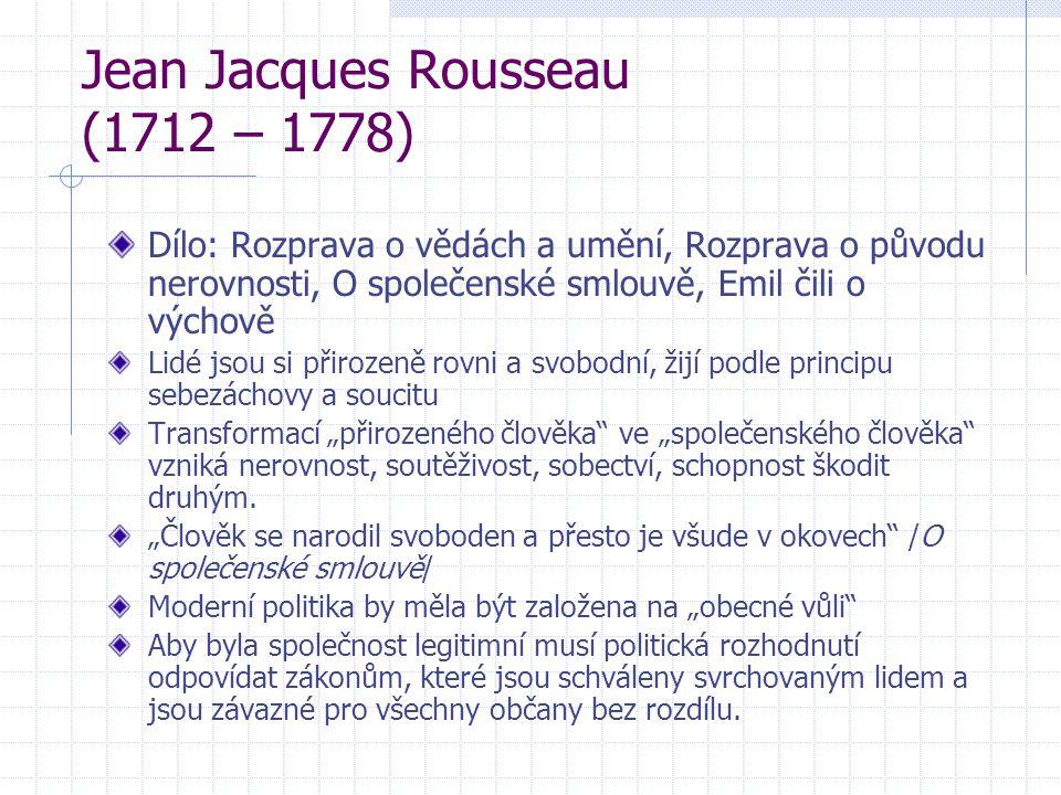 Jean Jacques Rousseau (1712 – 1778) Dílo: Rozprava o vědách a umění, Rozprava o původu nerovnosti, O společenské smlouvě, Emil čili o výchově Lidé jso