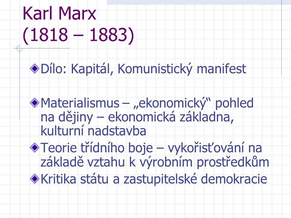 """Karl Marx (1818 – 1883) Dílo: Kapitál, Komunistický manifest Materialismus – """"ekonomický"""" pohled na dějiny – ekonomická základna, kulturní nadstavba T"""