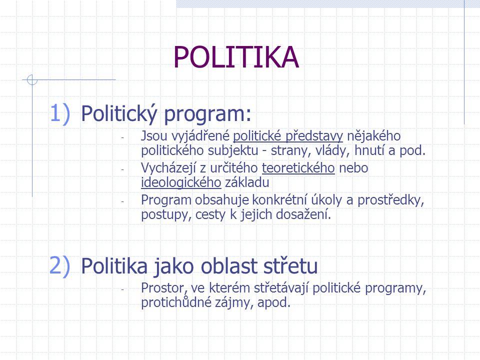 POLITIKA 1) Politický program: - Jsou vyjádřené politické představy nějakého politického subjektu - strany, vlády, hnutí a pod. - Vycházejí z určitého