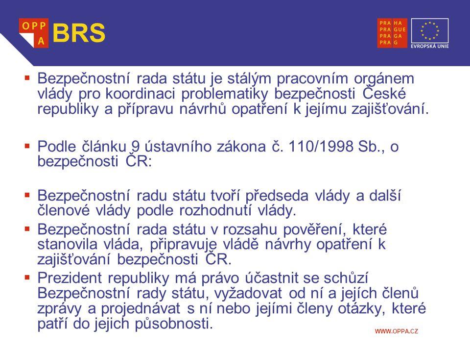 WWW.OPPA.CZ BRS  Bezpečnostní rada státu je stálým pracovním orgánem vlády pro koordinaci problematiky bezpečnosti České republiky a přípravu návrhů opatření k jejímu zajišťování.