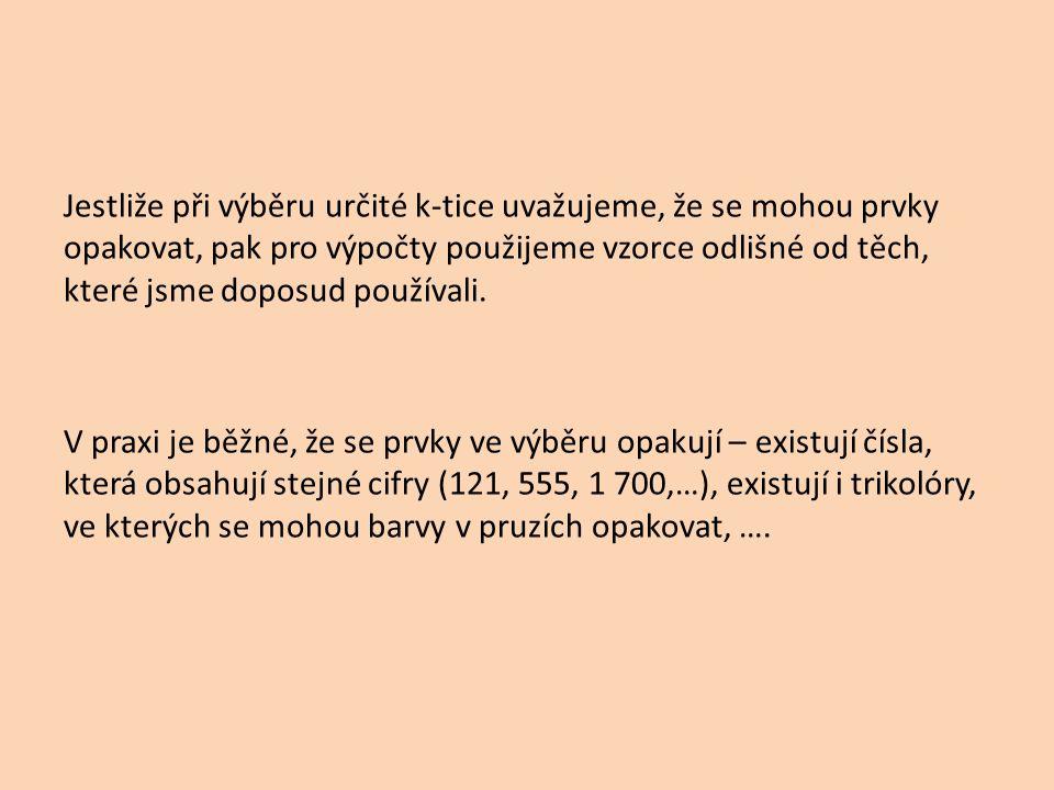 Variace s opakováním výběr, ve kterém záleží na pořadí a objekty mohou být vybírány opakovaně Př.: Jsou dány prvky a, b, c a vytvořte z nich všechny dvojčlenné skupiny tak, že se prvky a) nemohou, b) mohou opakovat.