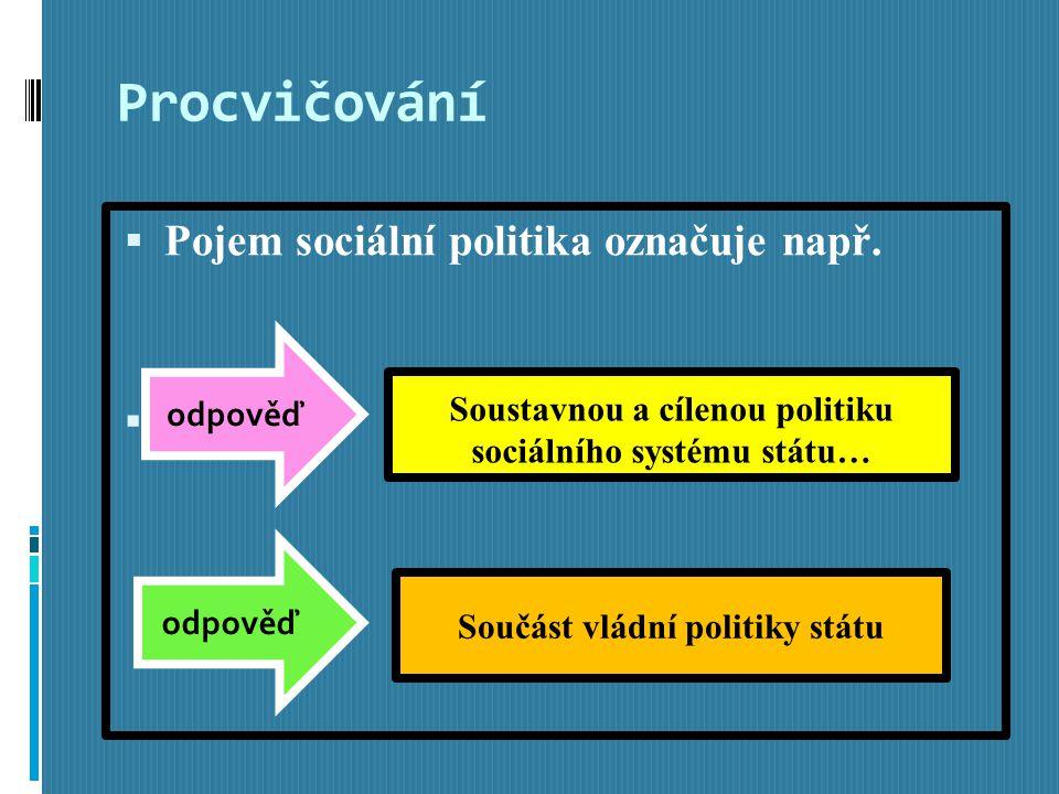 Procvičování  Pojem sociální politika označuje např.