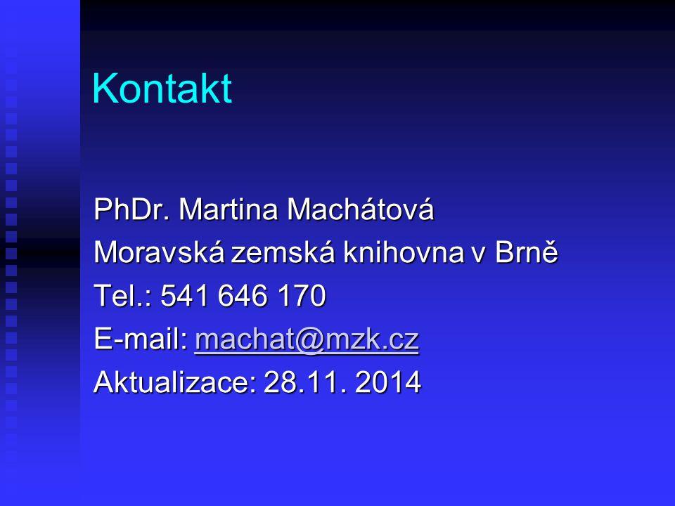 Kontakt PhDr. Martina Machátová Moravská zemská knihovna v Brně Tel.: 541 646 170 E-mail: machat@mzk.cz machat@mzk.cz Aktualizace: 28.11. 2014