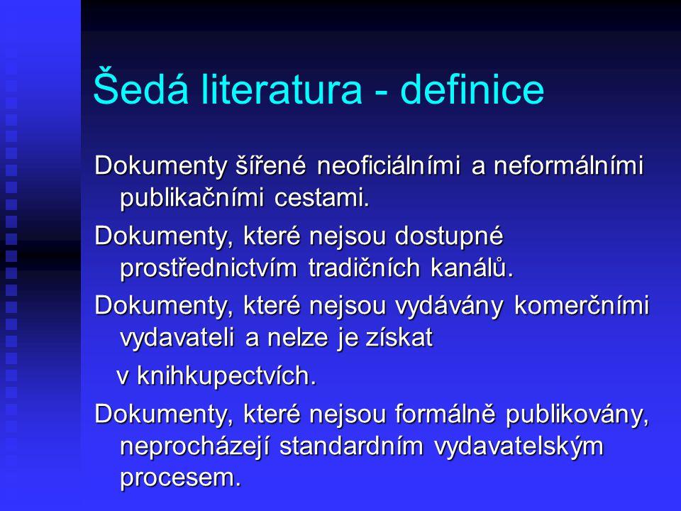 Šedá literatura - definice Dokumenty šířené neoficiálními a neformálními publikačními cestami. Dokumenty, které nejsou dostupné prostřednictvím tradič