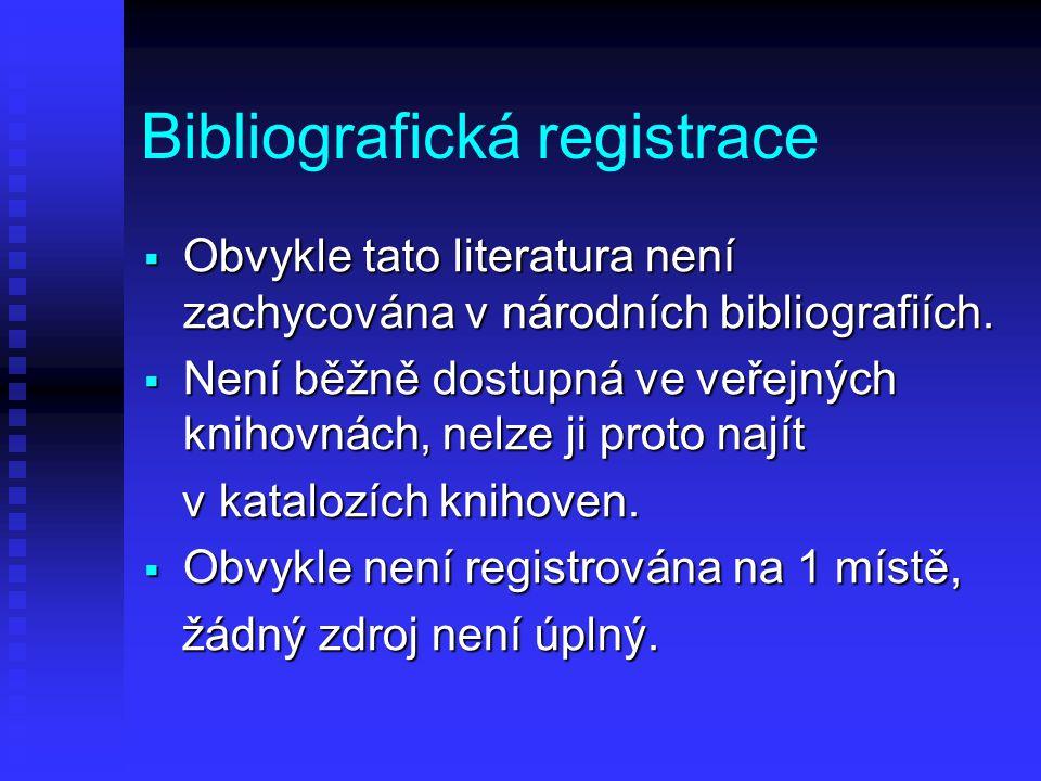 Bibliografická registrace  Obvykle tato literatura není zachycována v národních bibliografiích.  Není běžně dostupná ve veřejných knihovnách, nelze