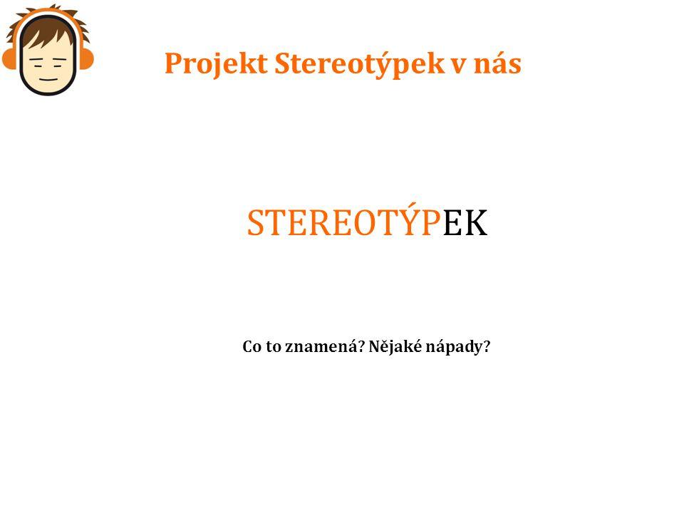Stereotyp – Navyklý způsob uvažování.– Přiřazuje všem členům skupiny jednotnou charakteristiku.