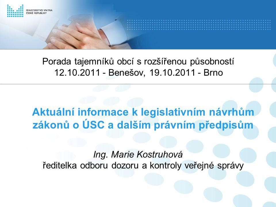 Porada tajemníků obcí s rozšířenou působností 12.10.2011 - Benešov, 19.10.2011 - Brno Aktuální informace k legislativním návrhům zákonů o ÚSC a dalším právním předpisům Ing.
