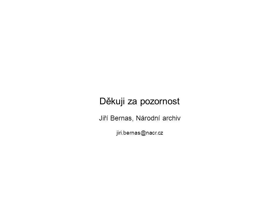 Děkuji za pozornost Jiří Bernas, Národní archiv jiri.bernas@nacr.cz