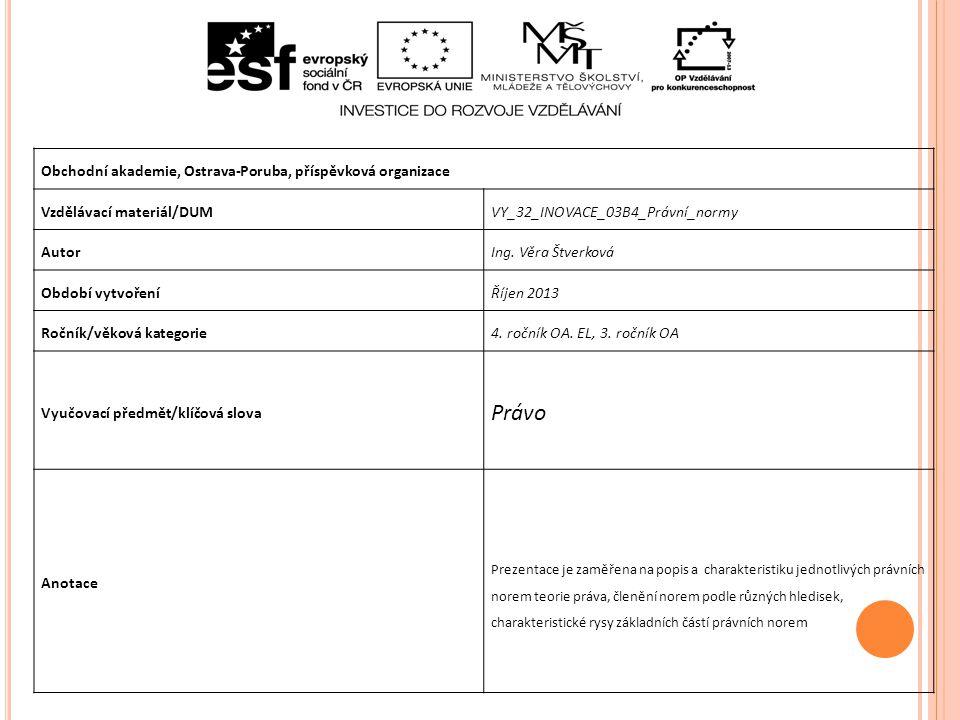 Obchodní akademie, Ostrava-Poruba, příspěvková organizace Vzdělávací materiál/DUMVY_32_INOVACE_03B4_Právní_normy AutorIng. Věra Štverková Období vytvo