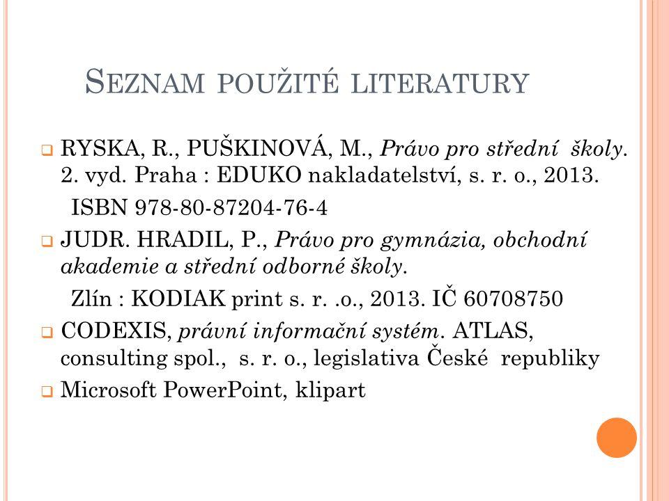 S EZNAM POUŽITÉ LITERATURY  RYSKA, R., PUŠKINOVÁ, M., Právo pro střední školy. 2. vyd. Praha : EDUKO nakladatelství, s. r. o., 2013. ISBN 978-80-8720