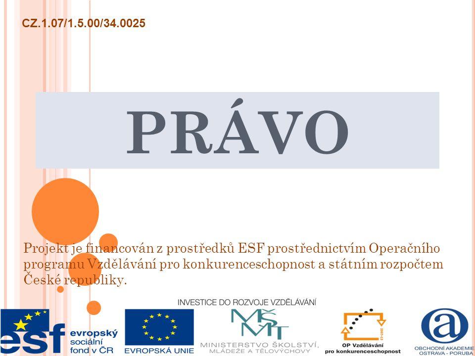 PRÁVO Projekt je financován z prostředků ESF prostřednictvím Operačního programu Vzdělávání pro konkurenceschopnost a státním rozpočtem České republik