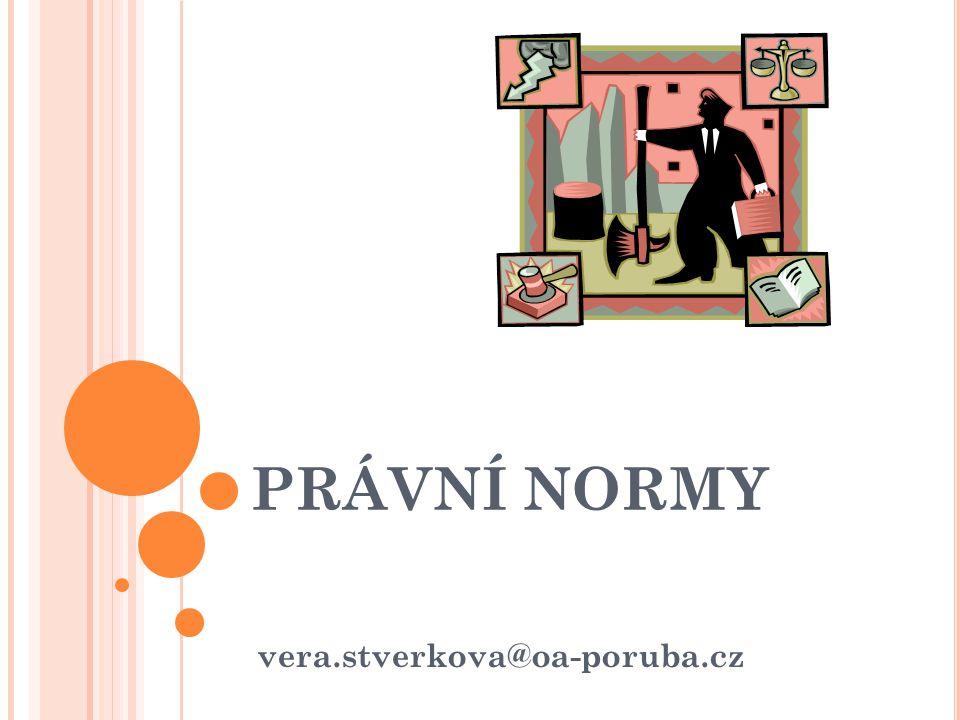 vera.stverkova@oa-poruba.cz PRÁVNÍ NORMY