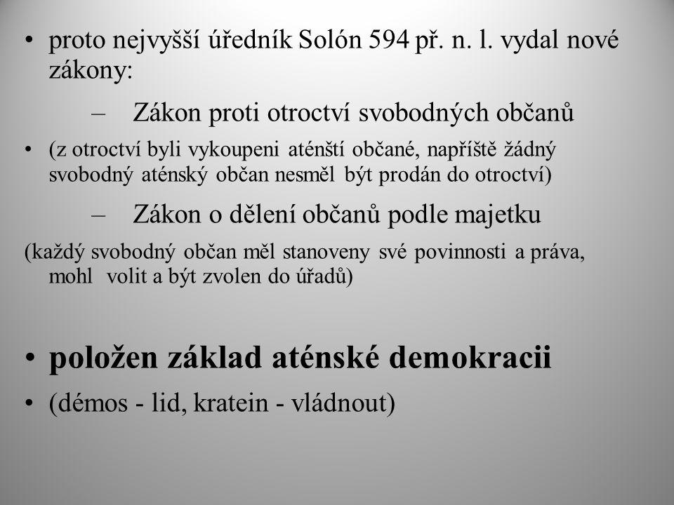proto nejvyšší úředník Solón 594 př. n. l. vydal nové zákony: –Zákon proti otroctví svobodných občanů (z otroctví byli vykoupeni aténští občané, napří