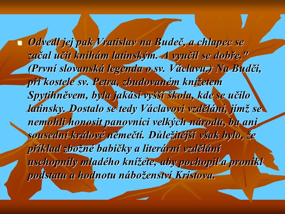Odvedl jej pak Vratislav na Budeč, a chlapec se začal učit knihám latinským.
