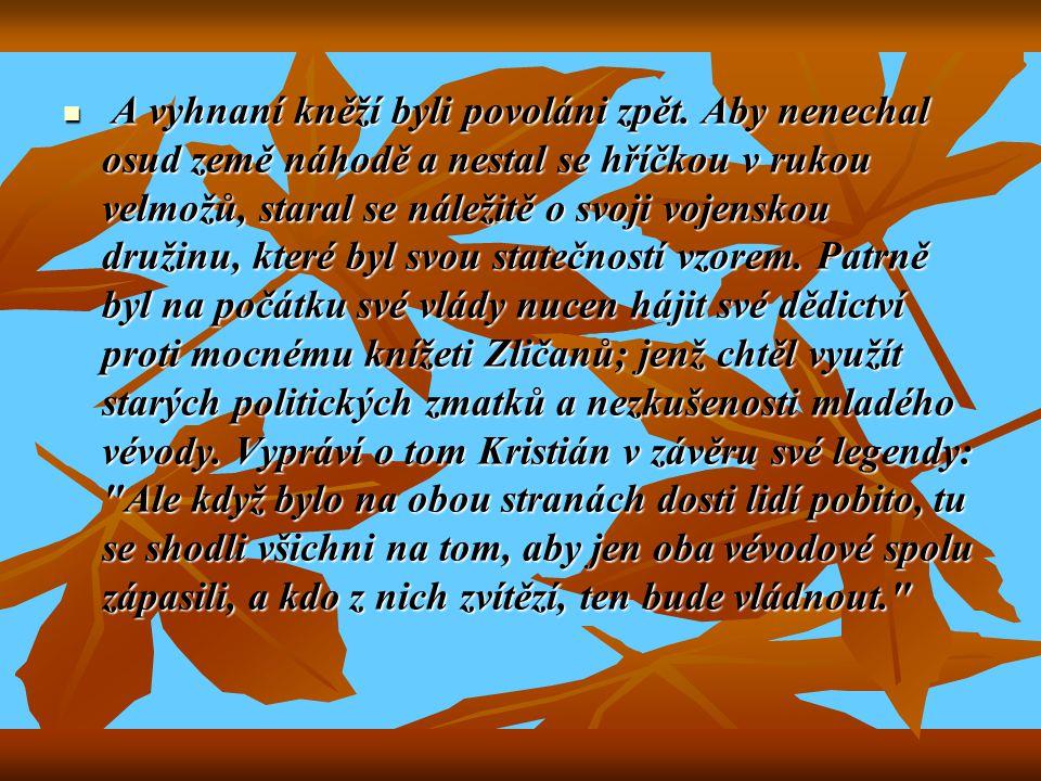 Poněvadž Václavova strana označovala Drahomíru za původkyni všech nepokojů a přikládala jí dokonce úmysly, které nikdy neměla, že chce zavraždit Václa