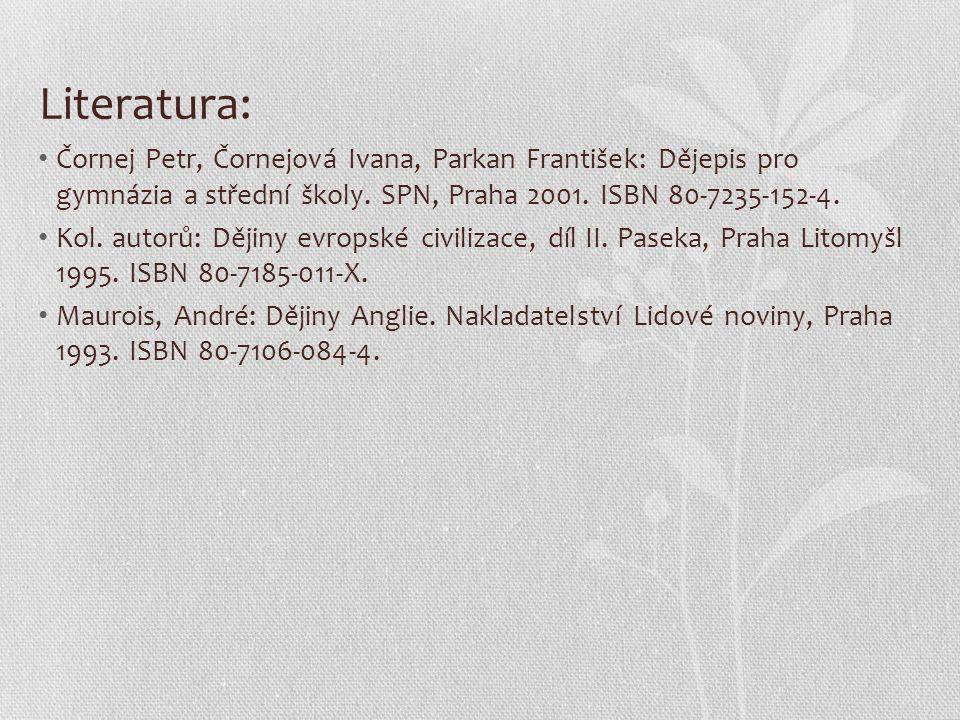 Literatura: Čornej Petr, Čornejová Ivana, Parkan František: Dějepis pro gymnázia a střední školy. SPN, Praha 2001. ISBN 80-7235-152-4. Kol. autorů: Dě