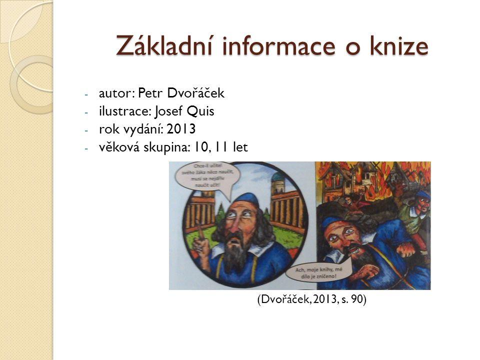 Základní informace o knize - autor: Petr Dvořáček - ilustrace: Josef Quis - rok vydání: 2013 - věková skupina: 10, 11 let (Dvořáček, 2013, s. 90)
