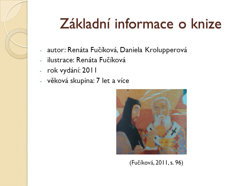 Základní informace o knize - autor: Renáta Fučíková, Daniela Krolupperová - ilustrace: Renáta Fučíková - rok vydání: 2011 - věková skupina: 7 let a více (Fučíková, 2011, s.