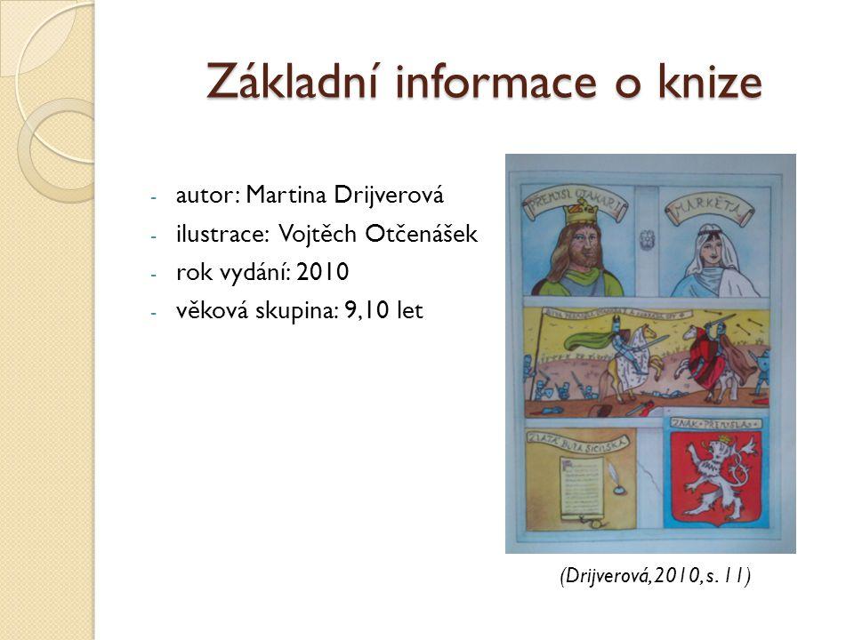 Základní informace o knize - autor: Martina Drijverová - ilustrace: Vojtěch Otčenášek - rok vydání: 2010 - věková skupina: 9,10 let (Drijverová, 2010, s.