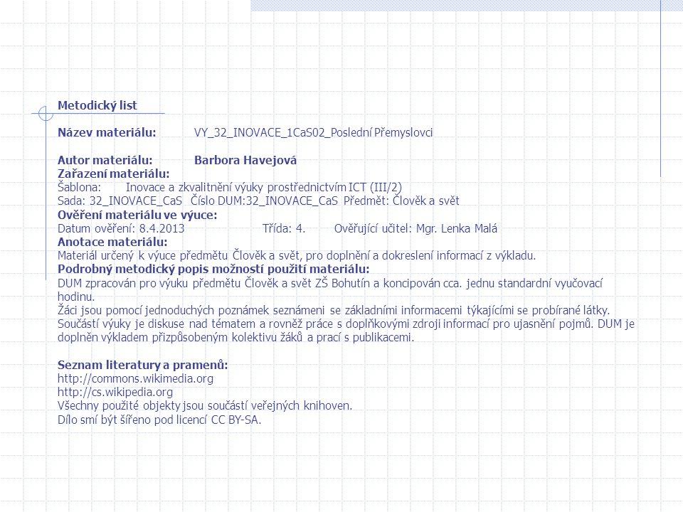 Metodický list Název materiálu:VY_32_INOVACE_1CaS02_Poslední Přemyslovci Autor materiálu:Barbora Havejová Zařazení materiálu: Šablona:Inovace a zkvalitnění výuky prostřednictvím ICT (III/2) Sada: 32_INOVACE_CaS Číslo DUM:32_INOVACE_CaS Předmět: Člověk a svět Ověření materiálu ve výuce: Datum ověření: 8.4.2013Třída: 4.