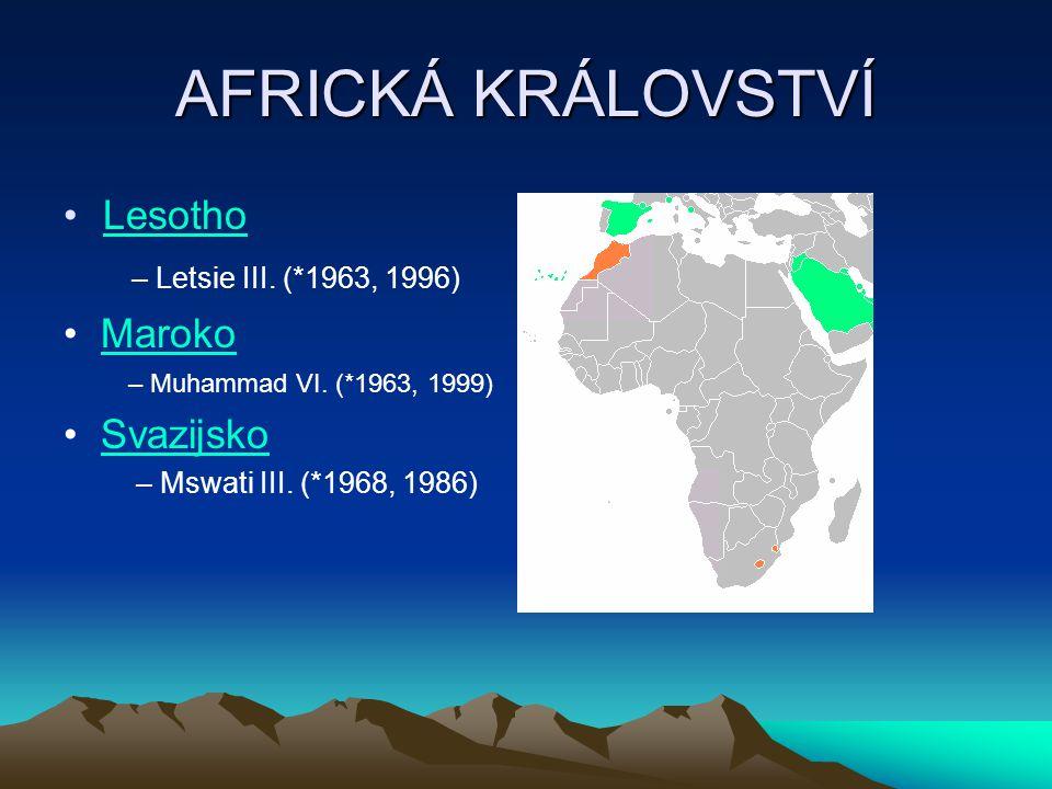 AFRICKÁ KRÁLOVSTVÍ Lesotho – Letsie III. (*1963, 1996) Maroko – Muhammad VI. (*1963, 1999) Svazijsko – Mswati III. (*1968, 1986)
