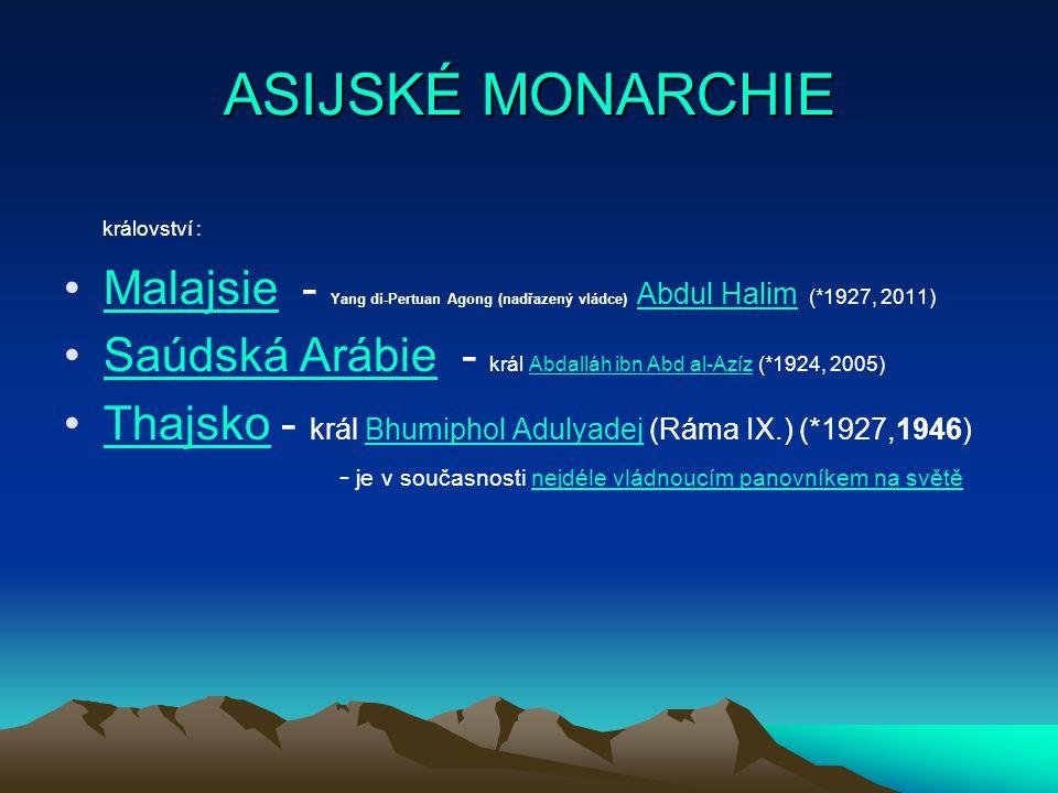 ASIJSKÉ MONARCHIE království : Malajsie - Yang di-Pertuan Agong (nadřazený vládce) Abdul Halim (*1927, 2011)Malajsie Abdul Halim Saúdská Arábie - král