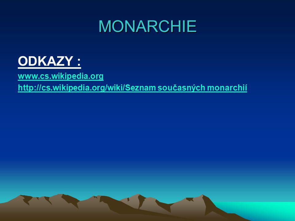 MONARCHIE ODKAZY : www.cs.wikipedia.org http://cs.wikipedia.org/wiki/Seznam současných monarchií