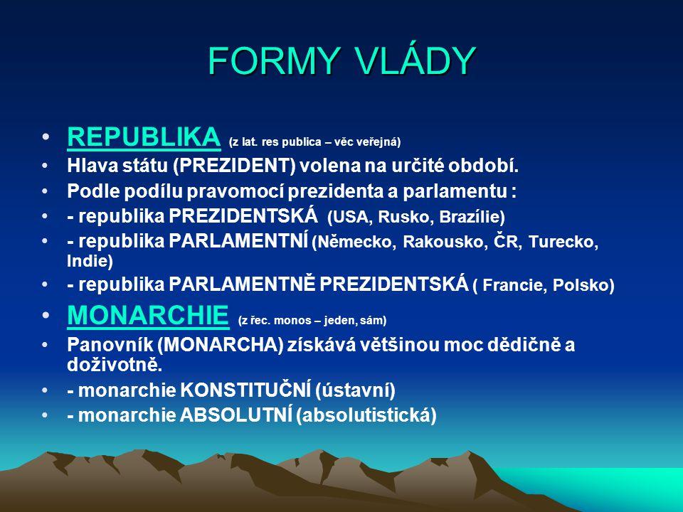 FORMY VLÁDY REPUBLIKA (z lat. res publica – věc veřejná)REPUBLIKA Hlava státu (PREZIDENT) volena na určité období. Podle podílu pravomocí prezidenta a