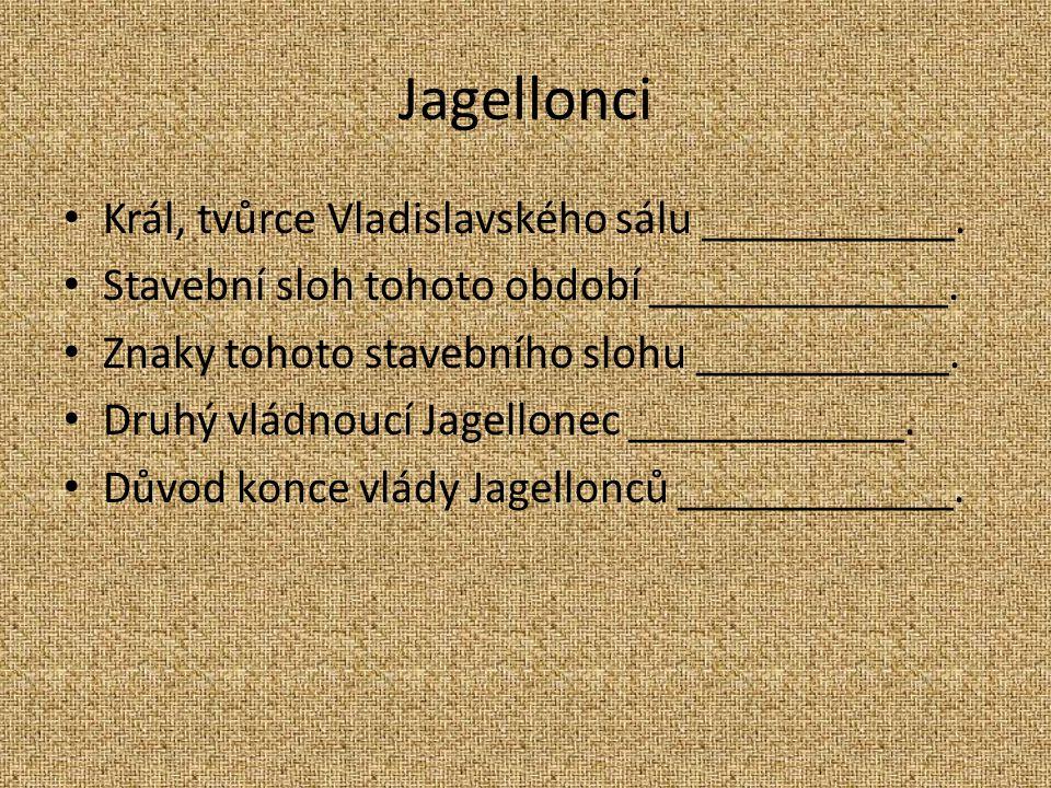 Jagellonci Král, tvůrce Vladislavského sálu ___________.