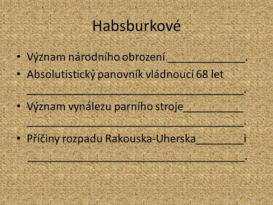 Habsburkové Význam národního obrození _____________.