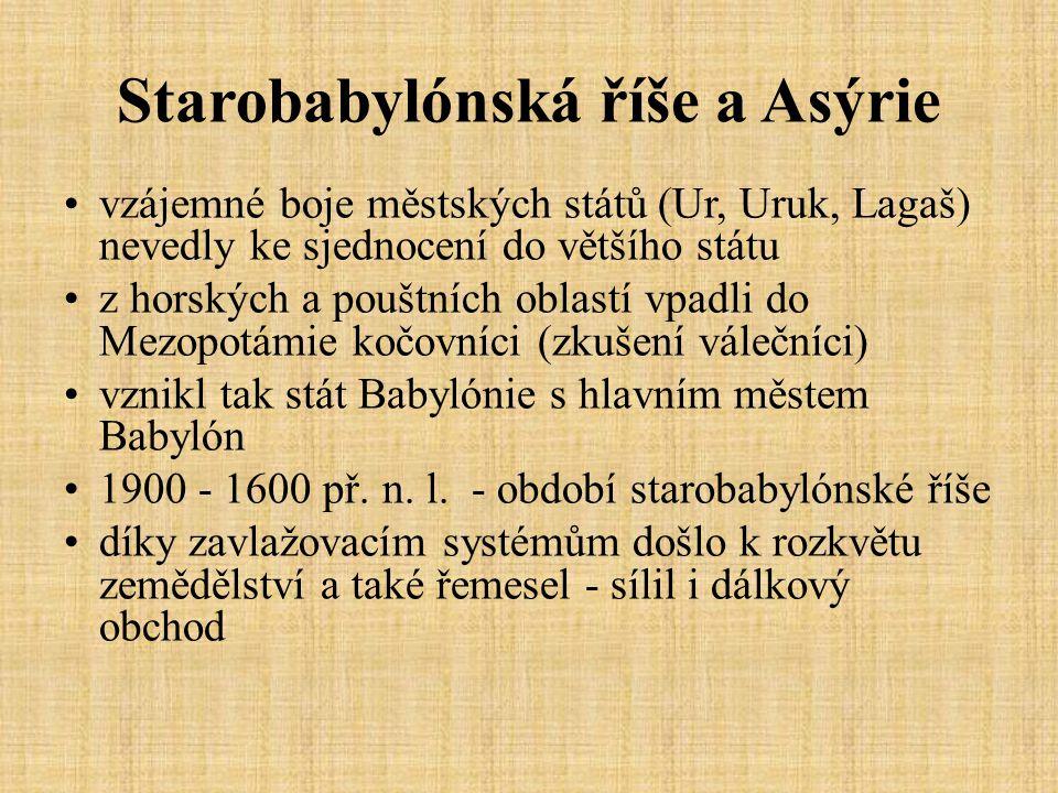 Starobabylónská říše a Asýrie vzájemné boje městských států (Ur, Uruk, Lagaš) nevedly ke sjednocení do většího státu z horských a pouštních oblastí vp