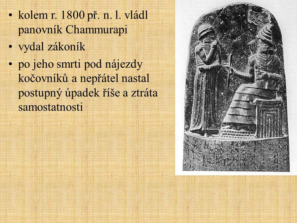 kolem r. 1800 př. n. l. vládl panovník Chammurapi vydal zákoník po jeho smrti pod nájezdy kočovníků a nepřátel nastal postupný úpadek říše a ztráta sa